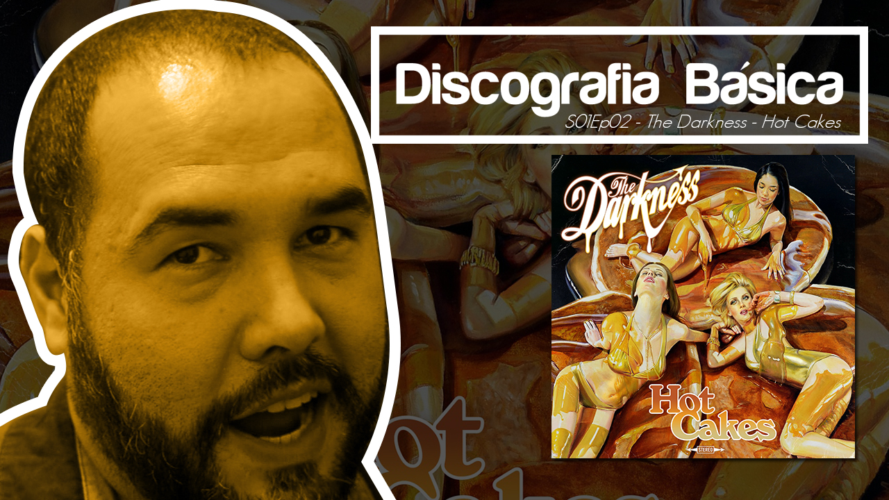 Discografia Básica S01ep02 - The Darkness - Hot Cakes